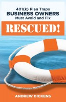 Rescued! 401k Plan Traps Business Owners Must Avoid and Fix by Andrew Dickens wi