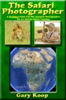 Cover for 'The Safari Photographer: A Practical Guide For The Amateur Photographer On An African Safari Vacation'