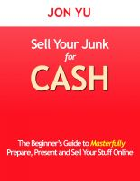 Cover for 'Sell Your Junk for Cash: The Beginner's Guide to Masterfully Prepare, Present and Sell Your Stuff Online'