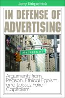 Cover for 'In Defense of Advertising: Arguments From Reason, Ethical Egoism, and Laissez-Faire Capitalism'