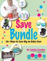 Cover for 'Save a Bundle: 50+ Ways to Save Big on Baby Gear'