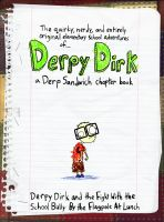 Cover for 'Derpy Dirk and the Fight With the School Bully by the Flagpole at Lunch -- A (NOT FOR KIDS) Derp Sandwich Chapter Book'