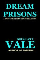 Cover for 'Dream Prisons (Collected Short Stories of Douglas T. Vale Volume 4)'