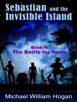 Cover for 'Sebastian and the Invisible Island, Book 4: The Battle for Home'