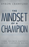 Cover for 'The Mindset of a Champion: Your Favorite Rapper's Least Favorite Book'