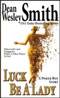 Cover for 'Luck Be A Lady: A Poker Boy story'
