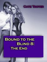 Cover for 'The End (Bound to the Blind 8) (Billionaire BDSM)'