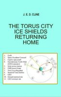 Cover for 'The Torus City Ice Shields Returning Home'