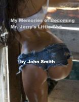 Cover for 'My Memories of Becoming Mr. Jerry's Little Slut'