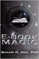 Cover for 'eBook Magic: An Overall Approach to Writing and Selling E-books on Amazon, Barnes & Noble, iTunes and Everywhere Else'