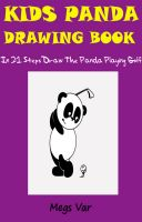 Cover for 'Kids Panda Drawing Book : In 21 Steps Draw The Panda Playing Golf'