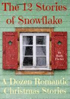 Cover for 'The 12 Stories of Snowflake: A Dozen Romantic Christmas Stories'