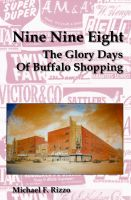 Cover for 'Nine Nine Eight: The Glory Days of Buffalo Shopping'