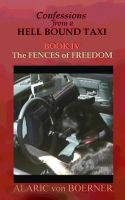 Cover for 'Confessions from a Hell Bound Taxi, Book IV: The Fences of Freedom'