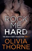 Olivia Thorne - Rock Me Hard (The Rock Star's Seduction Part 1)