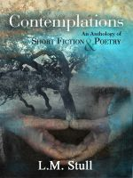 Cover for 'Contemplations: An Anthology of Short Fiction & Poetry'