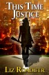 This Time Justice by Liz Roadifer