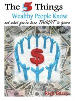 Cover for 'The 5 Things Wealthy People Know and what you've been TAUGHT to ignore!'