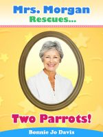 Cover for 'Mrs. Morgan Rescues... Two Parrots!'