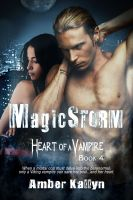 Cover for 'Magicstorm (Heart of a Vampire, Book 4)'