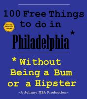 Cover for '100 Free Things to do in ----Philadelphia--- While Avoiding Bums and Hipsters'