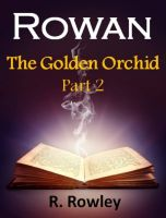 Cover for 'Rowan - The Golden Orchid Part 2 (The Rowan Series)'