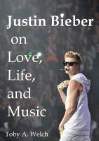 Cover for 'Justin Bieber on Love, Life, and Music'
