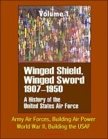 Cover for 'Winged Shield, Winged Sword: A History of the United States Air Force, Volume I, 1907-1950 - Army Air Forces, Building Air Power, World War II, Building the USAF'