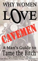 Cover for 'Why Women Love Cavemen - A Man's Guide to Tame the Bitch PLUS: Get Your PUA (Pick-up) Game Going with Element–X'