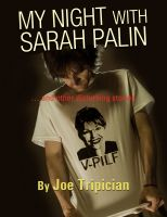 Cover for 'MY NIGHT WITH SARAH PALIN … and other disturbing stories'