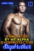Dominated By My Alpha, Overprotective Stepbrother - Book 1 by Laila Cole