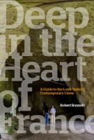 Cover for 'Deep in the Heart of France: A Guide to the Loire Valley's Contemporary Caves'