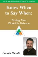Cover for 'The Leadership Made Simple Series: Know When to Say When: Finding True Work/Life Balance'