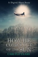 Cover for 'How He Comes Out of the Sun (A Digital Short Story)'