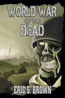 Cover for 'World War of the Dead: A Zombie Military Thriller'