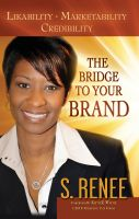 Cover for 'The Bridge to Your Brand Likeability, Marketability, Credibility'