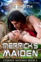 S. E. Smith - Merrick's Maiden: Cosmos' Gateway Book 5