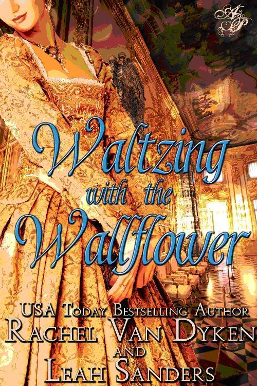 Rachel Van Dyken - Waltzing with the Wallflower by Rachel Van Dyken and Leah Sanders
