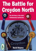 Cover for 'The Battle for Croydon North -  The Full Story of the 2012 Parliamentary By-Election'