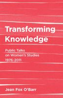 Cover for 'Transforming Knowledge: Public Talks on Women's Studies, 1976-2011'