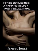 Cover for 'Forbidden Desires: A Vampire Trilogy, Part I: Revelations'