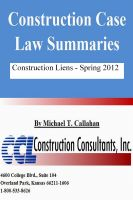 Cover for 'Construction Case Law Summaries - Construction Liens, Spring 2012'