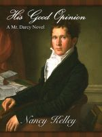 Cover for 'His Good Opinion: A Mr. Darcy Novel'