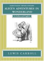 Cover for 'Learn Italian! Impara l'Inglese! ALICE'S ADVENTURES IN WONDERLAND: In Italian and English'