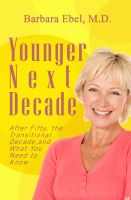 Cover for 'Younger Next Decade: After Fifty, the Transitional Decade, and what You Need to Know'