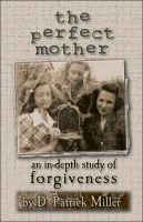 Cover for 'The Perfect Mother: an in-depth study of forgiveness'