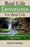 Cover for 'Real Life Devotions For Real Life: Living The Transforming Power Of God's Word'