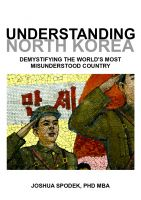 Cover for 'Understanding North Korea: Demystifying the World's Most Misunderstood Country'