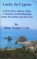 Cover for 'Lucky In Cyprus: A True Story ABout A Boy, A Teacher, An Earthquake, Some Terrorists And The CIA'