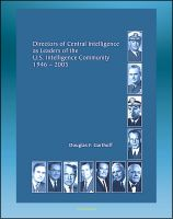 Cover for 'Directors of Central Intelligence (DCI) as Leaders of the U.S. Intelligence Community, 1946-2005, Central Intelligence Agency (CIA) Report - Dulles, Helms, Colby, Bush, Casey, Webster, Gates, Tenet'